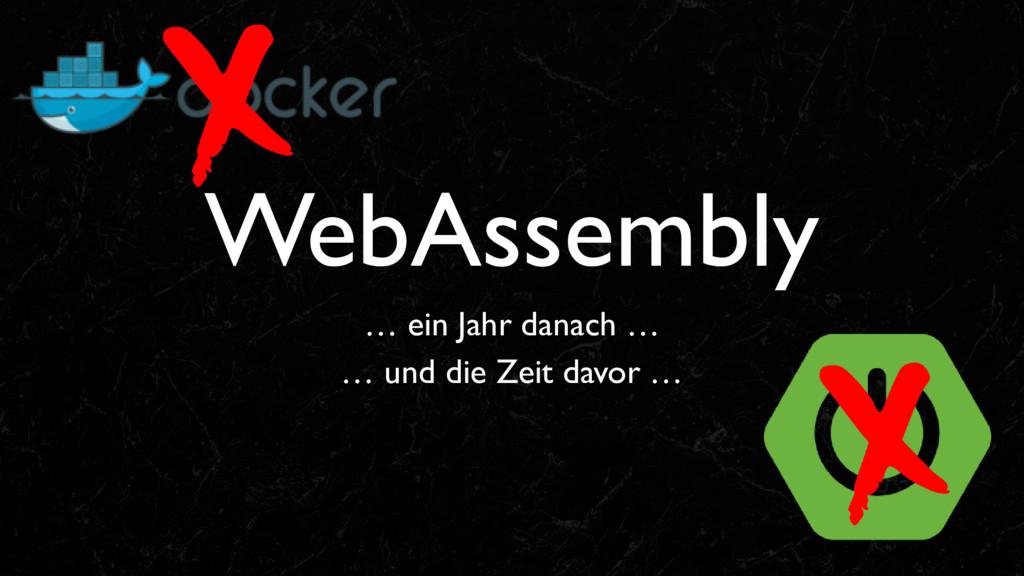 WebAssembly … ein Jahr danach … … und die Zeit ...