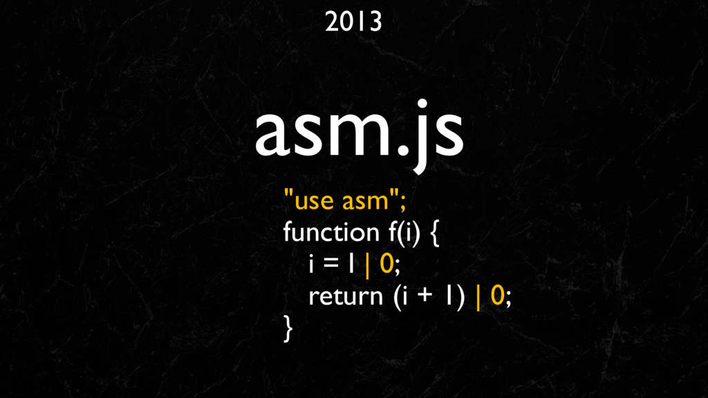 "2013 asm.js ""use asm""; function f(i) { i = I 