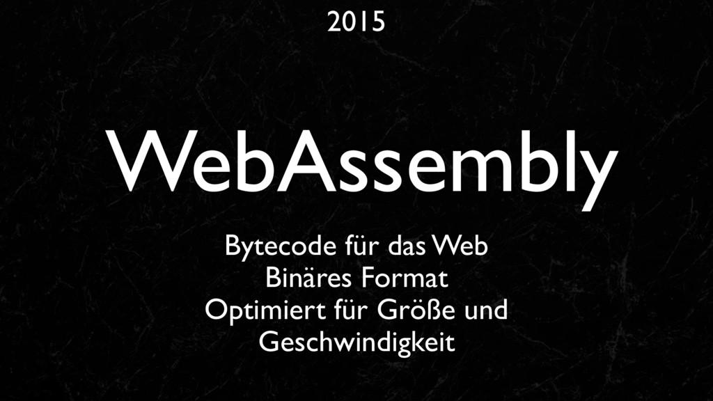 2015 WebAssembly Bytecode für das Web Binäres F...