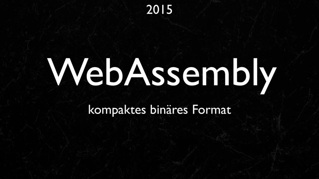 2015 WebAssembly kompaktes binäres Format
