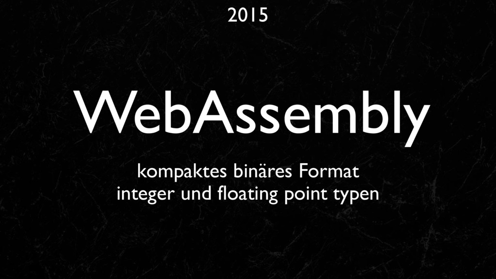 2015 WebAssembly kompaktes binäres Format integ...