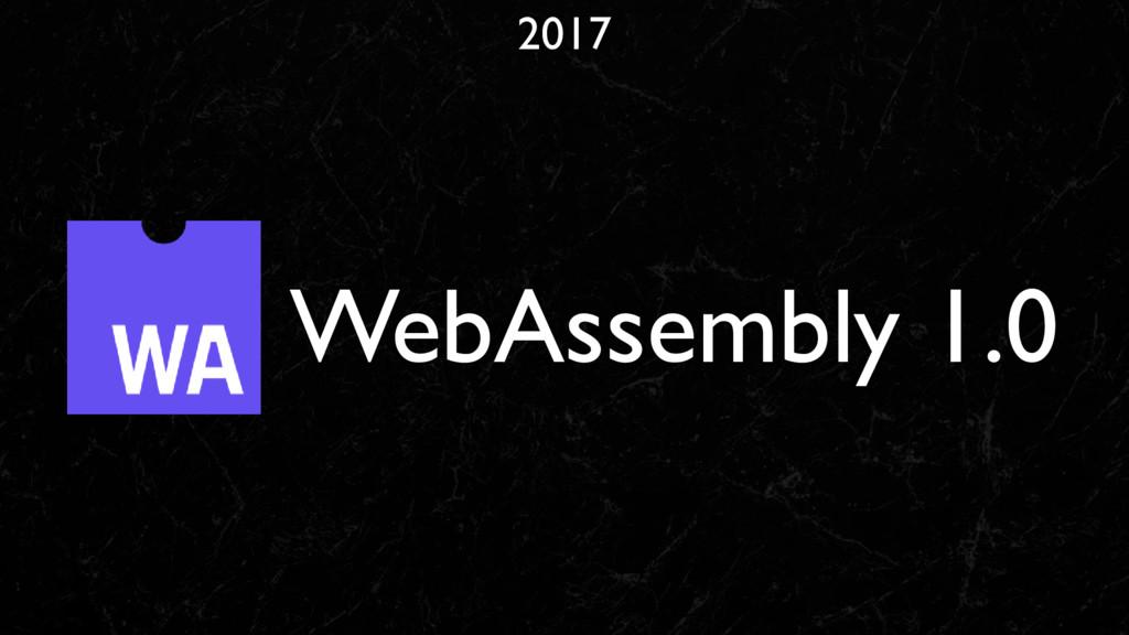 2017 WebAssembly 1.0