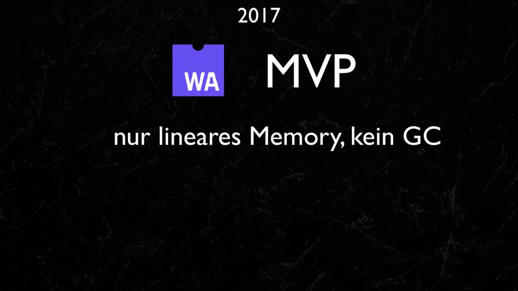 2017 MVP nur lineares Memory, kein GC
