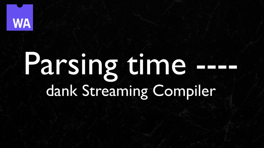 Parsing time ---- dank Streaming Compiler
