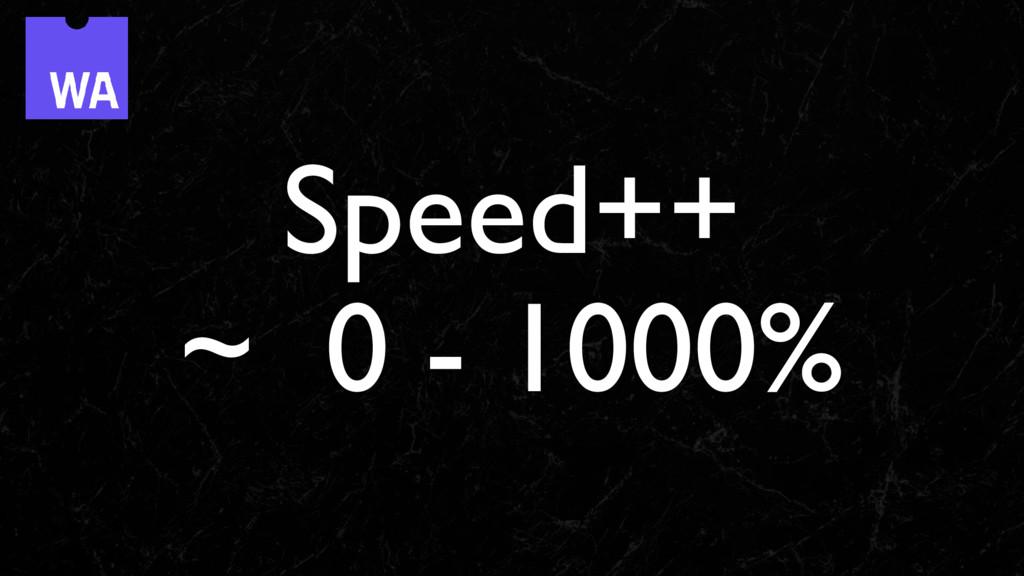 Speed++ ~ 0 - 1000%