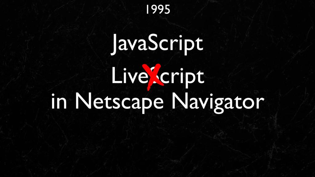 LiveScript in Netscape Navigator 1995 JavaScript