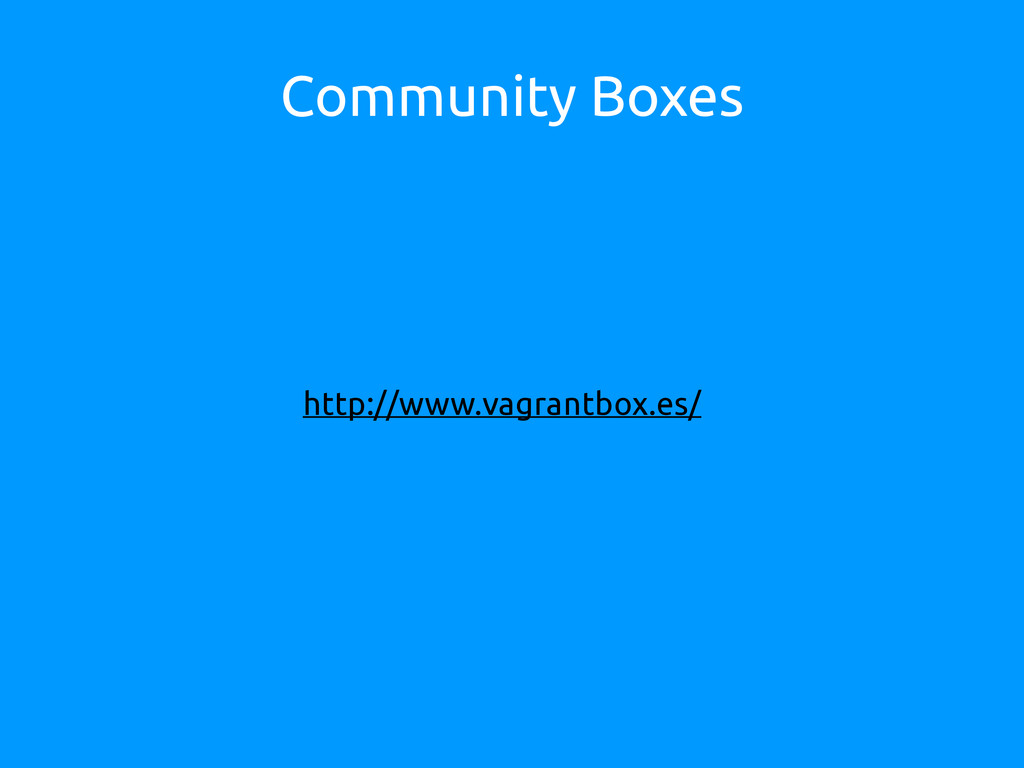 Community Boxes http://www.vagrantbox.es/
