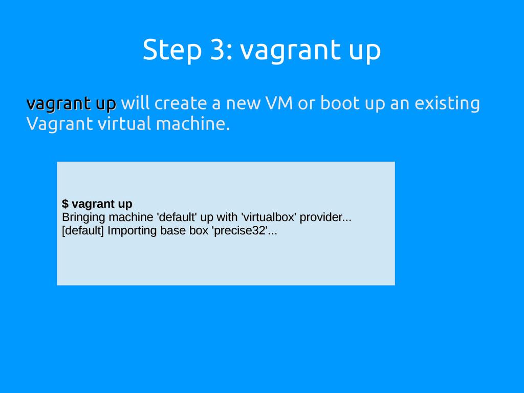 Step 3: vagrant up vagrant up vagrant up will c...