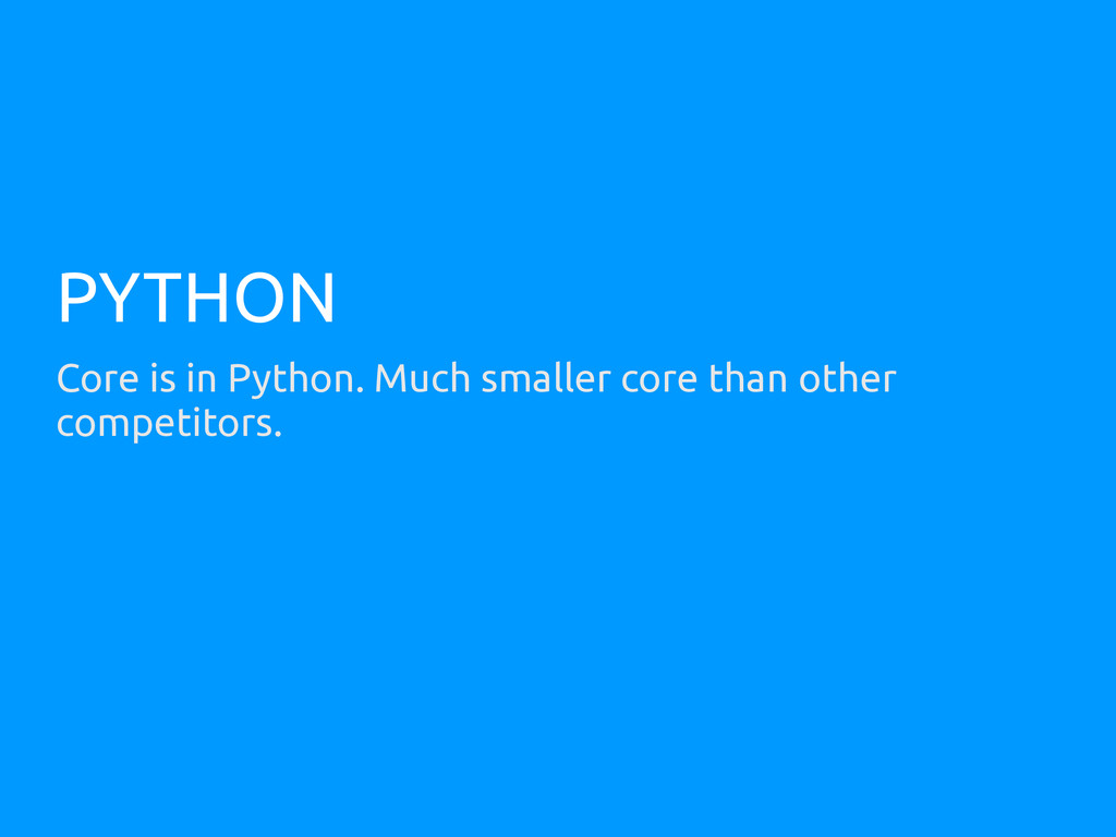 PYTHON Core is in Python. Much smaller core tha...