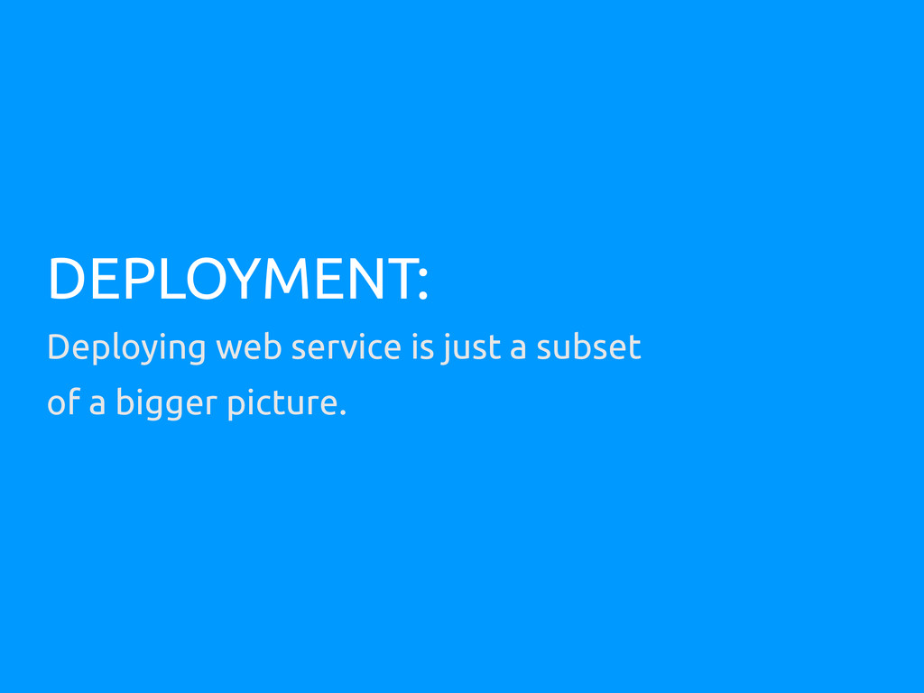 DEPLOYMENT: Deploying web service is just a sub...