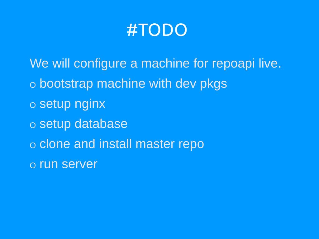 #TODO We will configure a machine for repoapi l...