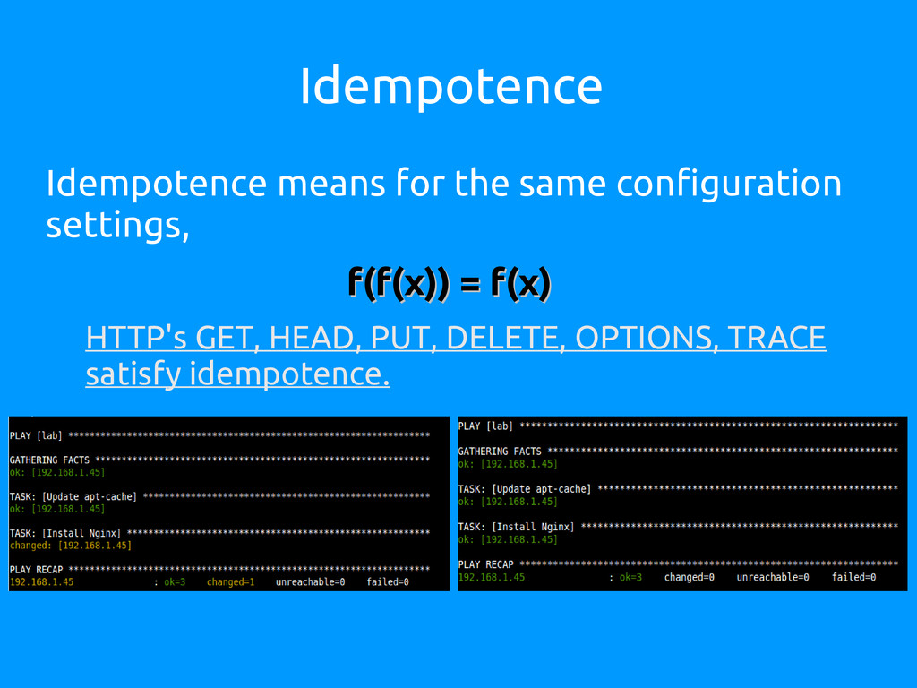 Idempotence Idempotence means for the same conf...