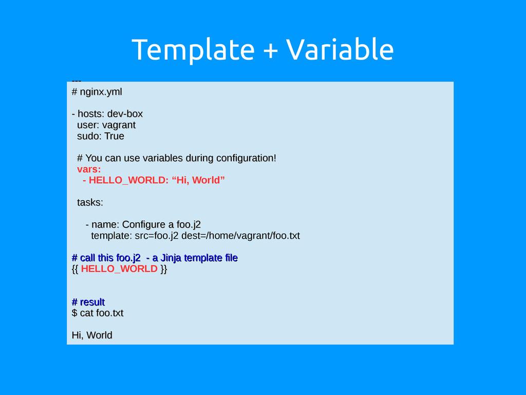 Template + Variable --- --- # nginx.yml # nginx...