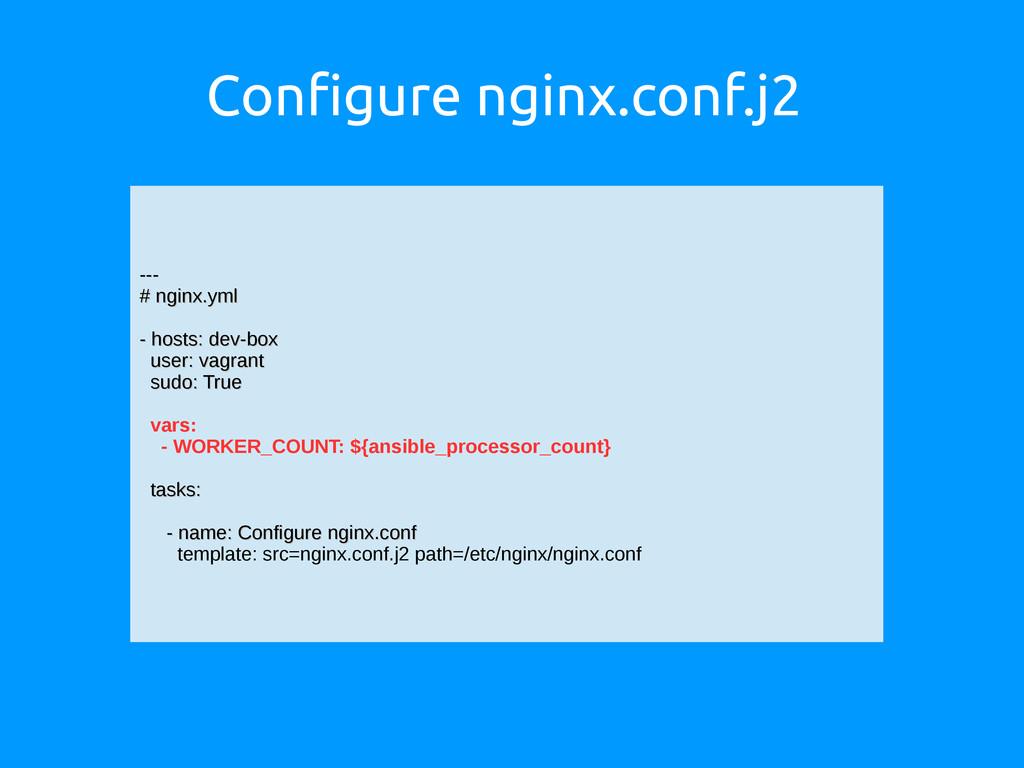 Configure nginx.conf.j2 --- --- # nginx.yml # n...