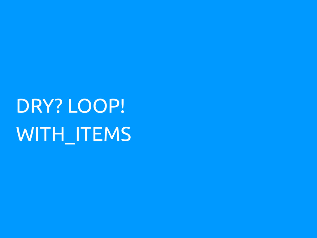 DRY? LOOP! WITH_ITEMS