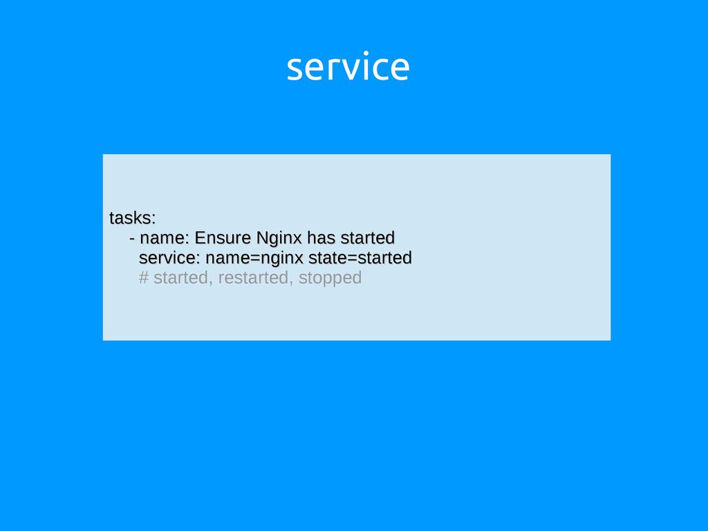 service tasks: tasks: - name: Ensure Nginx has ...