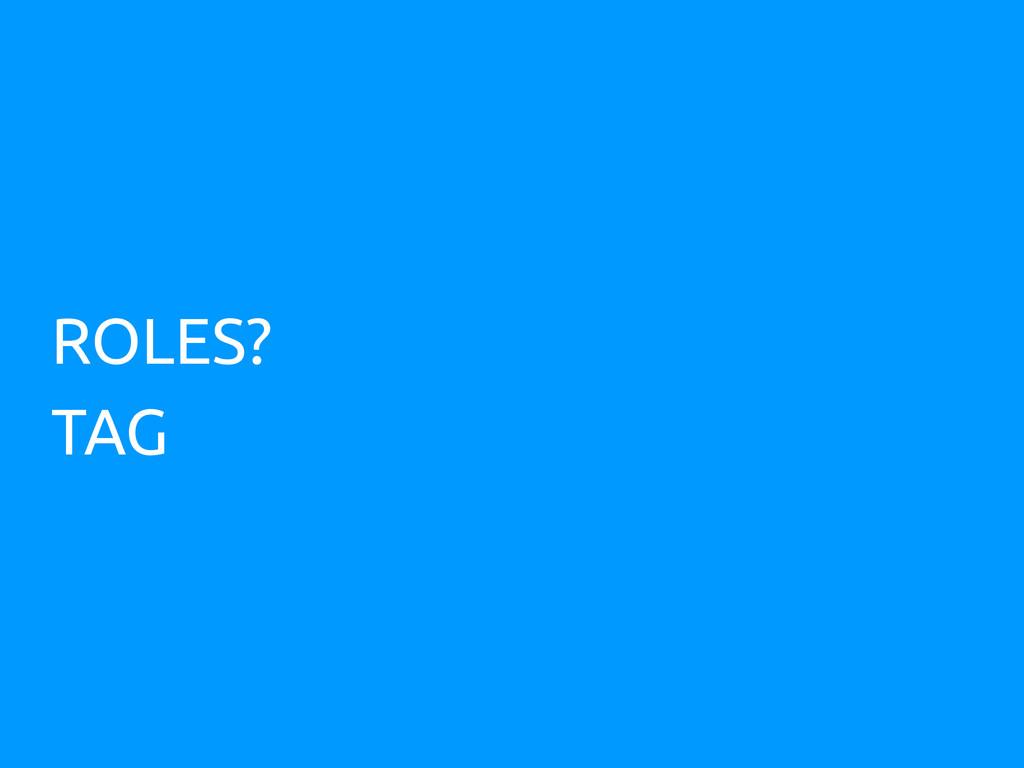 ROLES? TAG