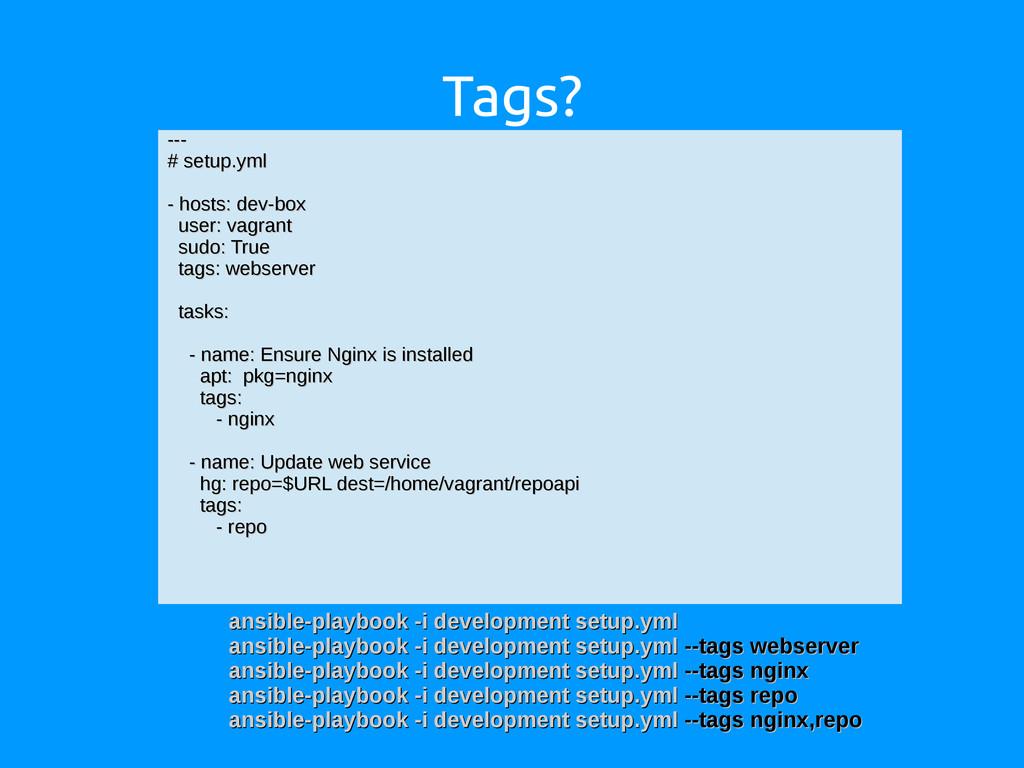 Tags? --- --- # setup.yml # setup.yml - hosts: ...