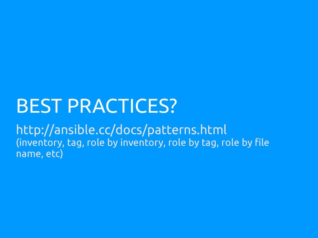BEST PRACTICES? http://ansible.cc/docs/patterns...