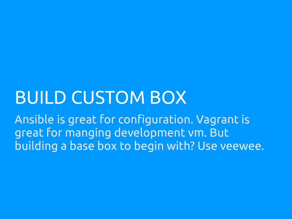 BUILD CUSTOM BOX Ansible is great for configura...