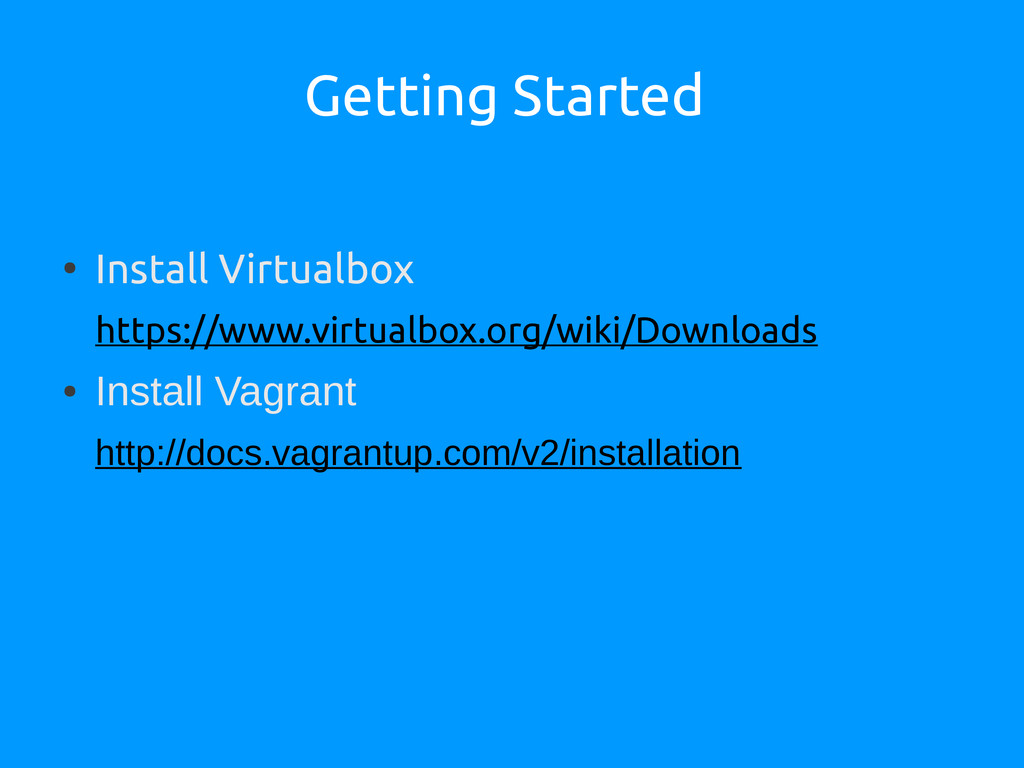 Getting Started ● Install Virtualbox https://ww...