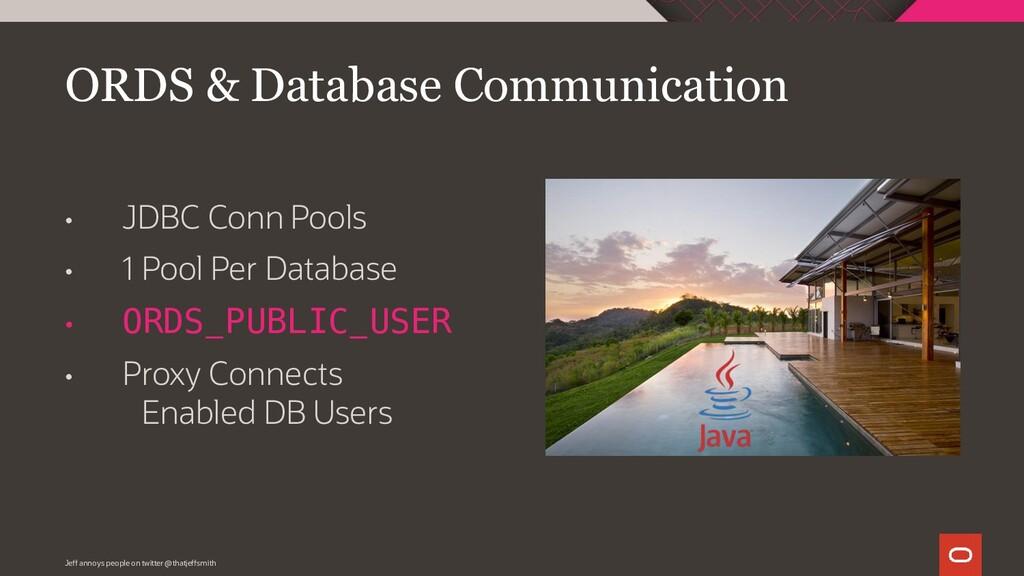 • JDBC Conn Pools • 1 Pool Per Database • ORDS_...