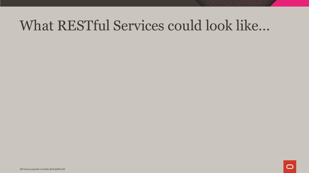What RESTful Services could look like… Jeff ann...