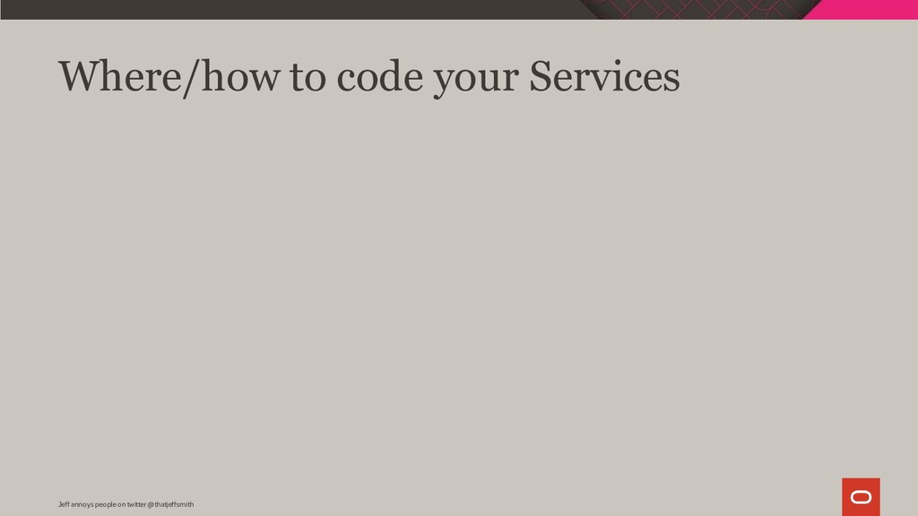 Where/how to code your Services Jeff annoys peo...