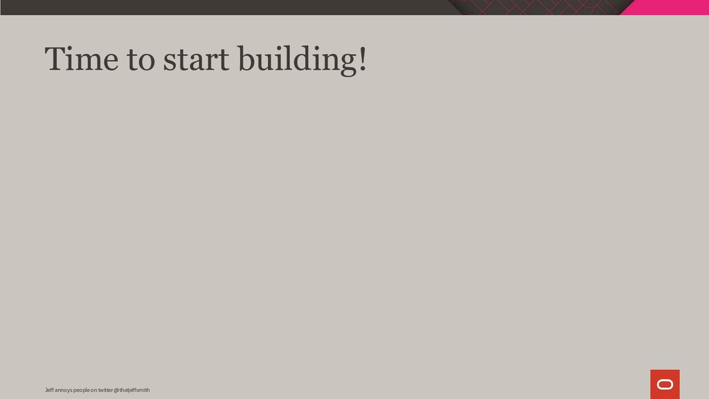 Time to start building! Jeff annoys people on t...