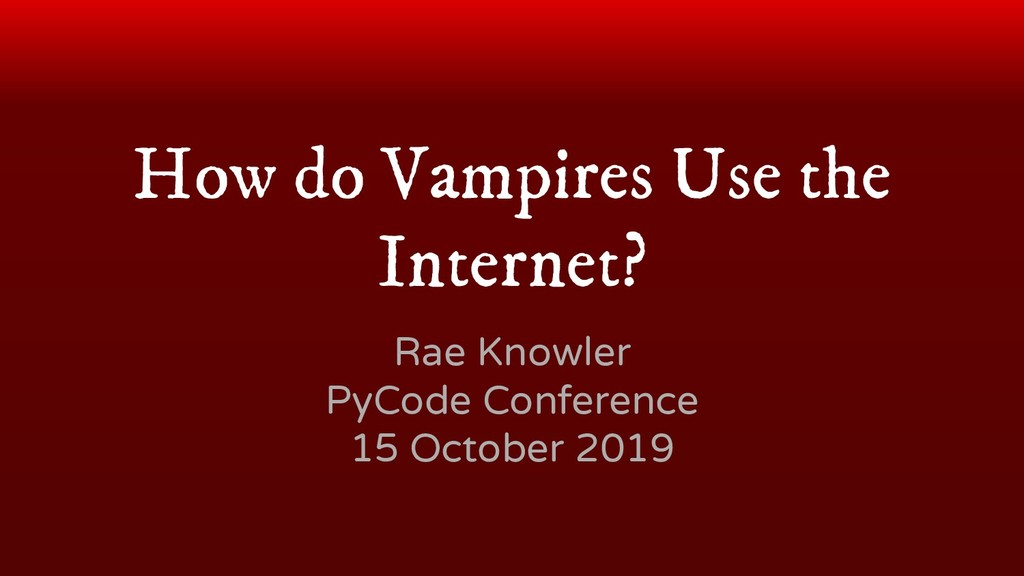 How do Vampires Use the Internet? Rae Knowler P...