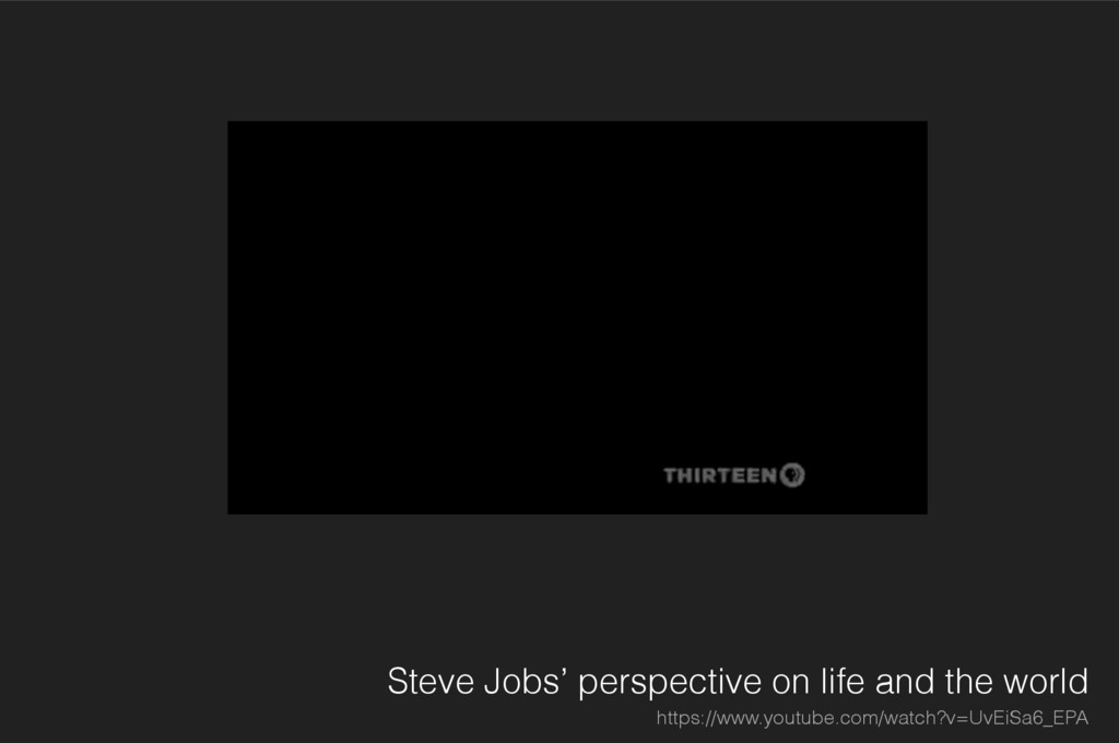 Steve Jobs' perspective on life and the world h...