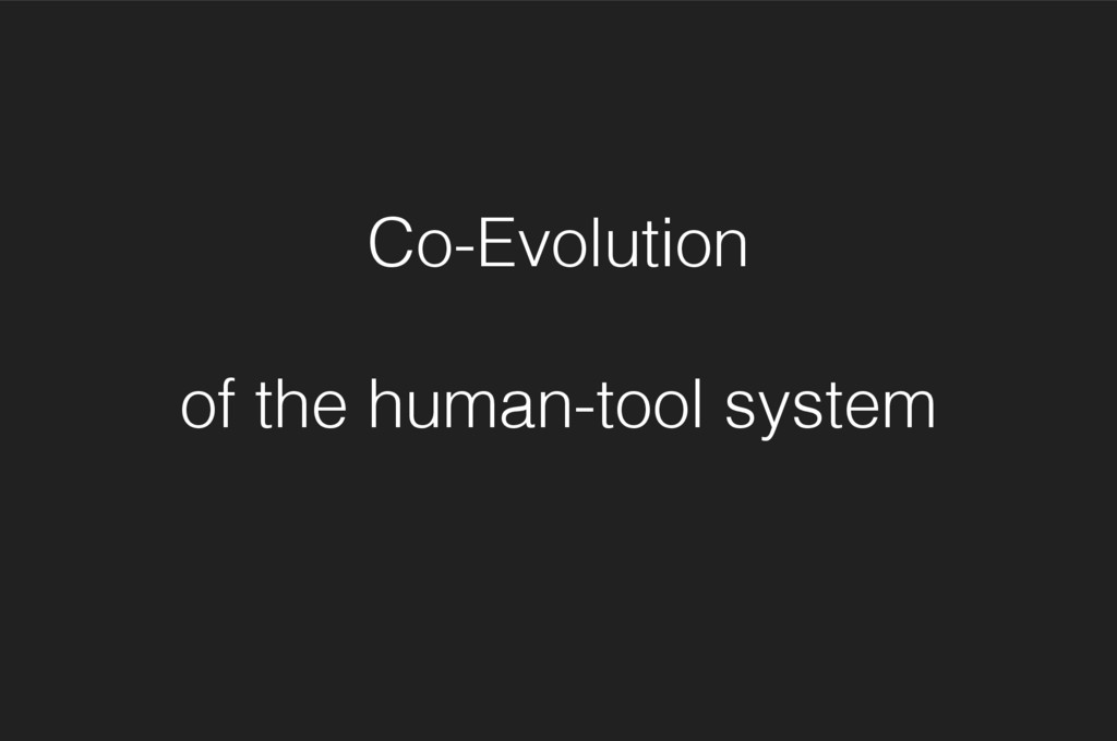 Co-Evolution of the human-tool system