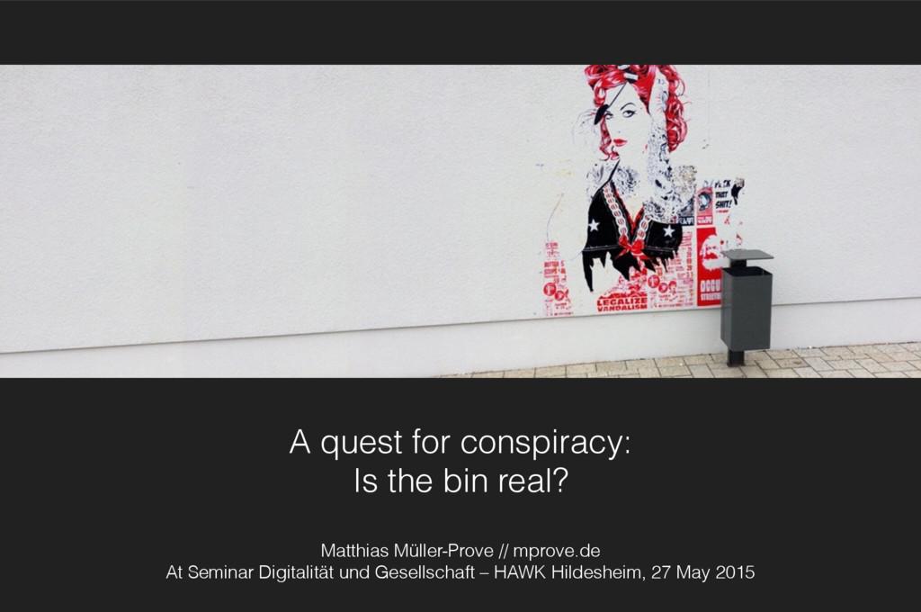 A quest for conspiracy:  Is the bin real? Matt...