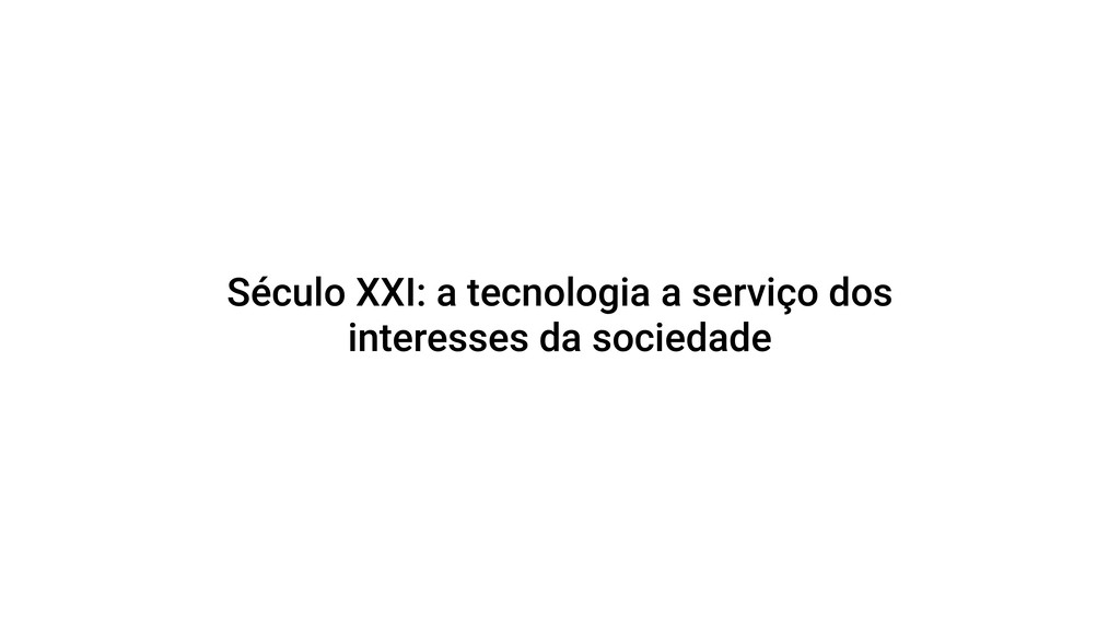 Século XXI: a tecnologia a serviço dos interess...