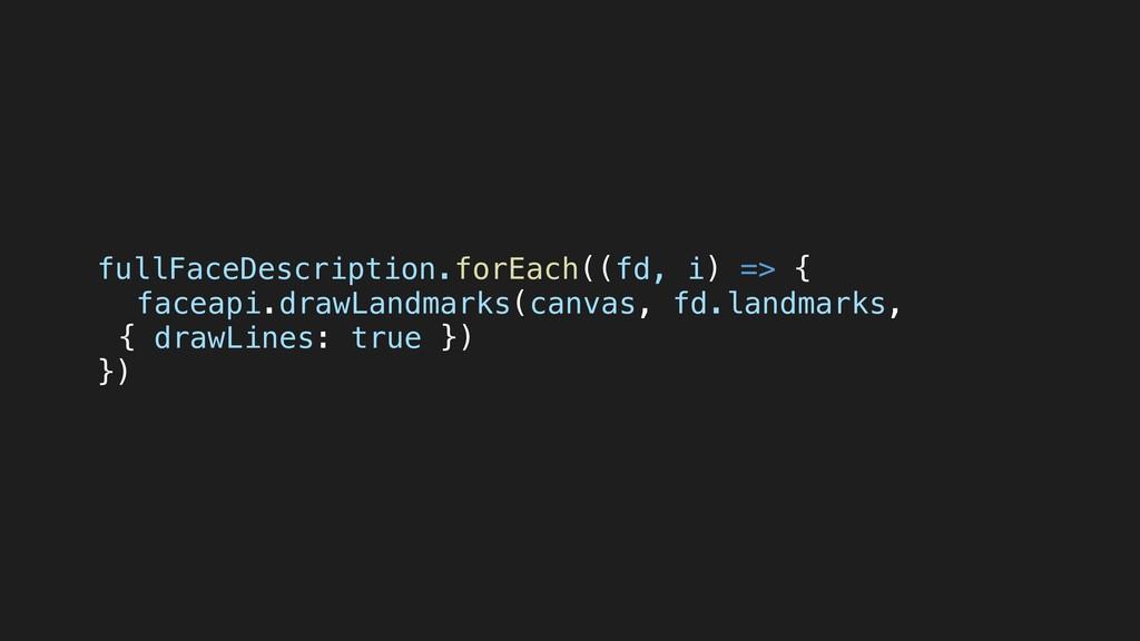 fullFaceDescription.forEach((fd, i) => { faceap...