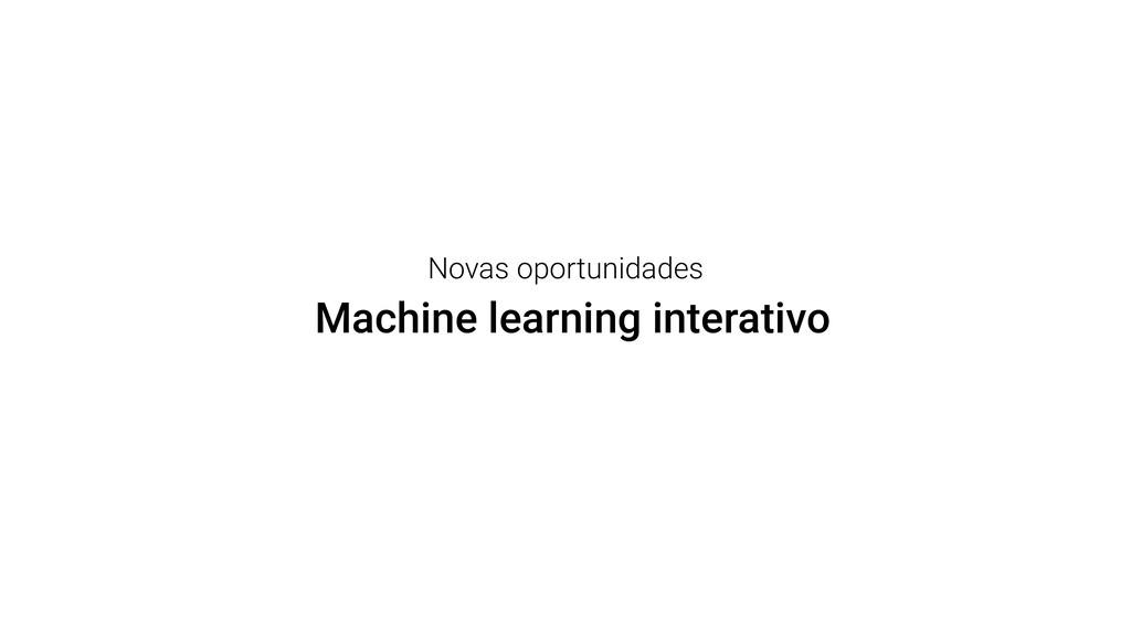 Machine learning interativo Novas oportunidades