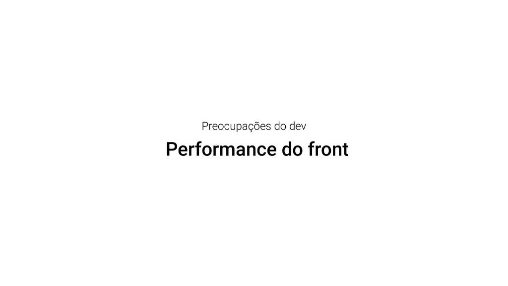 Performance do front Preocupações do dev