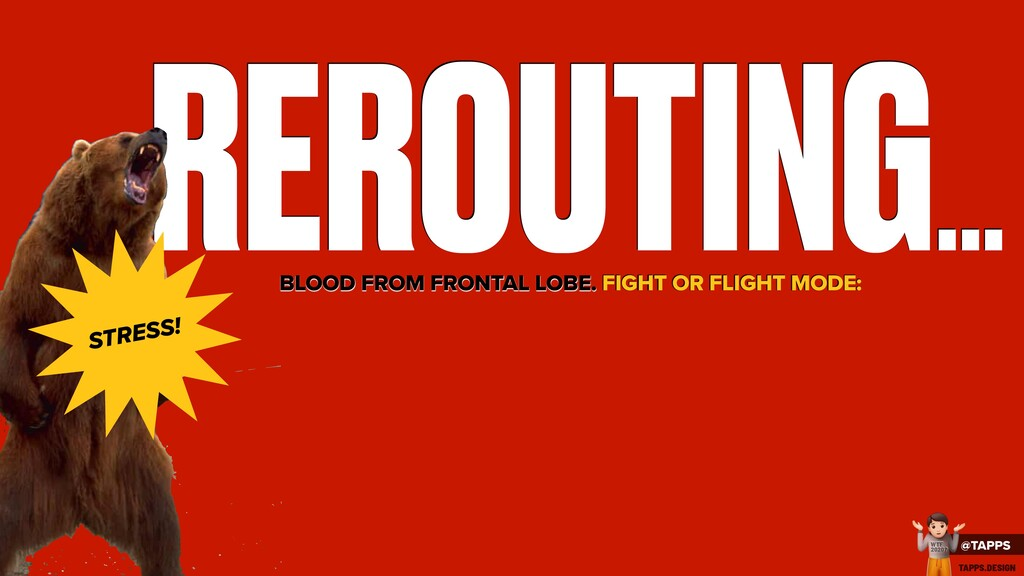 REROUTING... STRESS! BLOOD FROM FRONTAL LOBE. F...