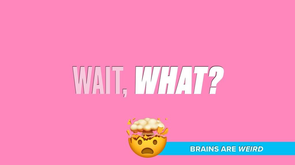 BRAINS ARE WEIRD WAIT, WHAT? #