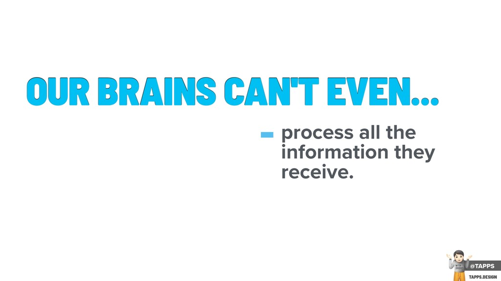 OUR BRAINS CAN'T EVEN... -process all the infor...