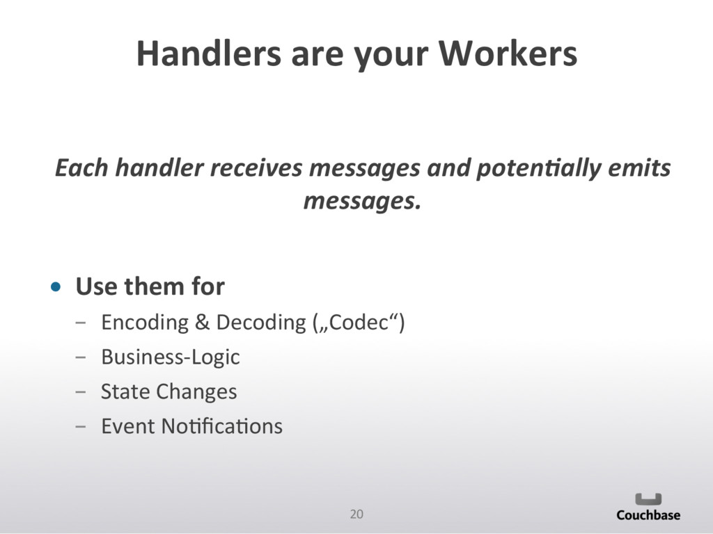 20  Handlers are your Workers  E...