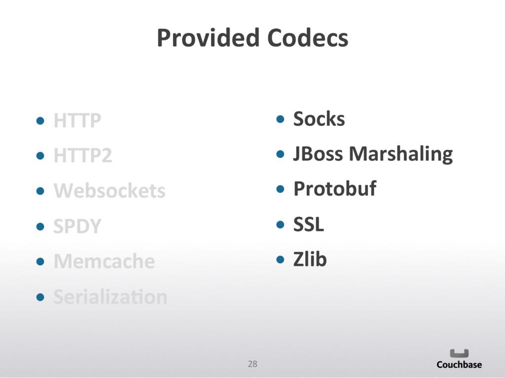 28  Provided Codecs  • HTTP  • HT...