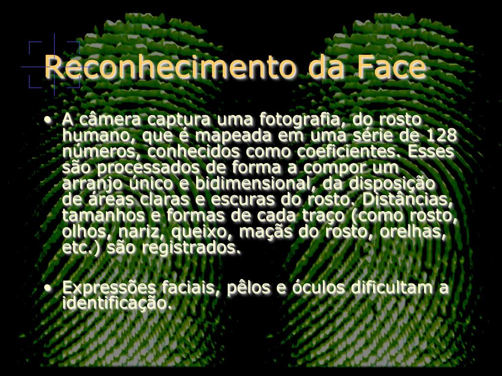 Reconhecimento da Face • A câmera captura uma ...