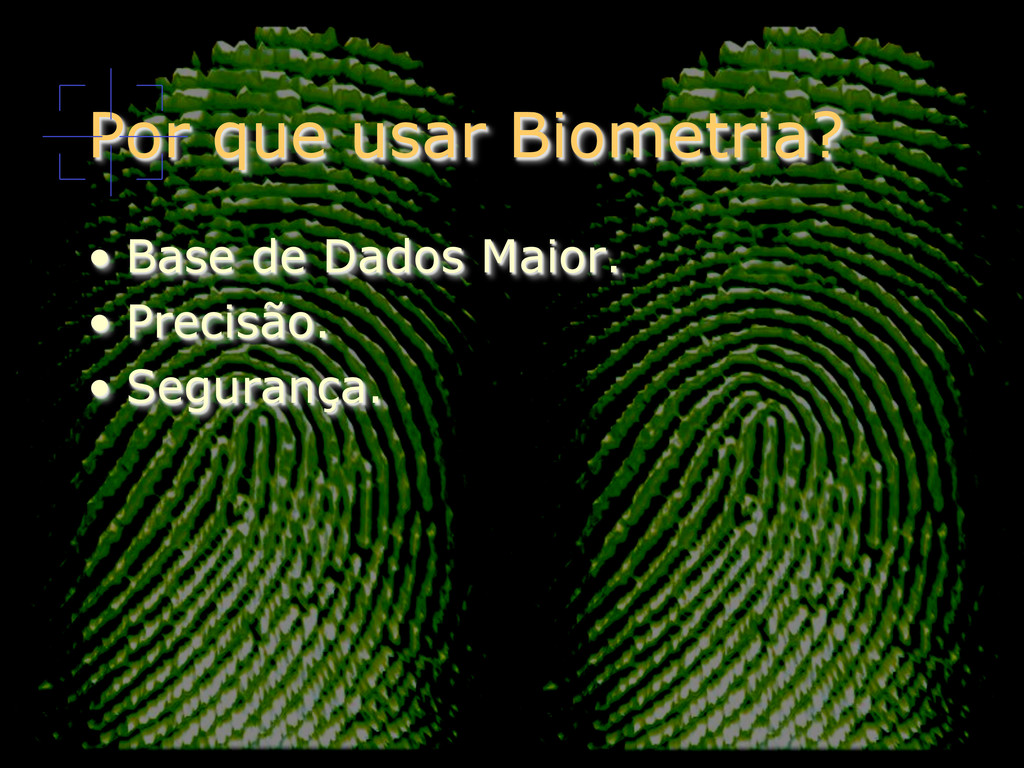 Por que usar Biometria? • Base de Dados Maior....