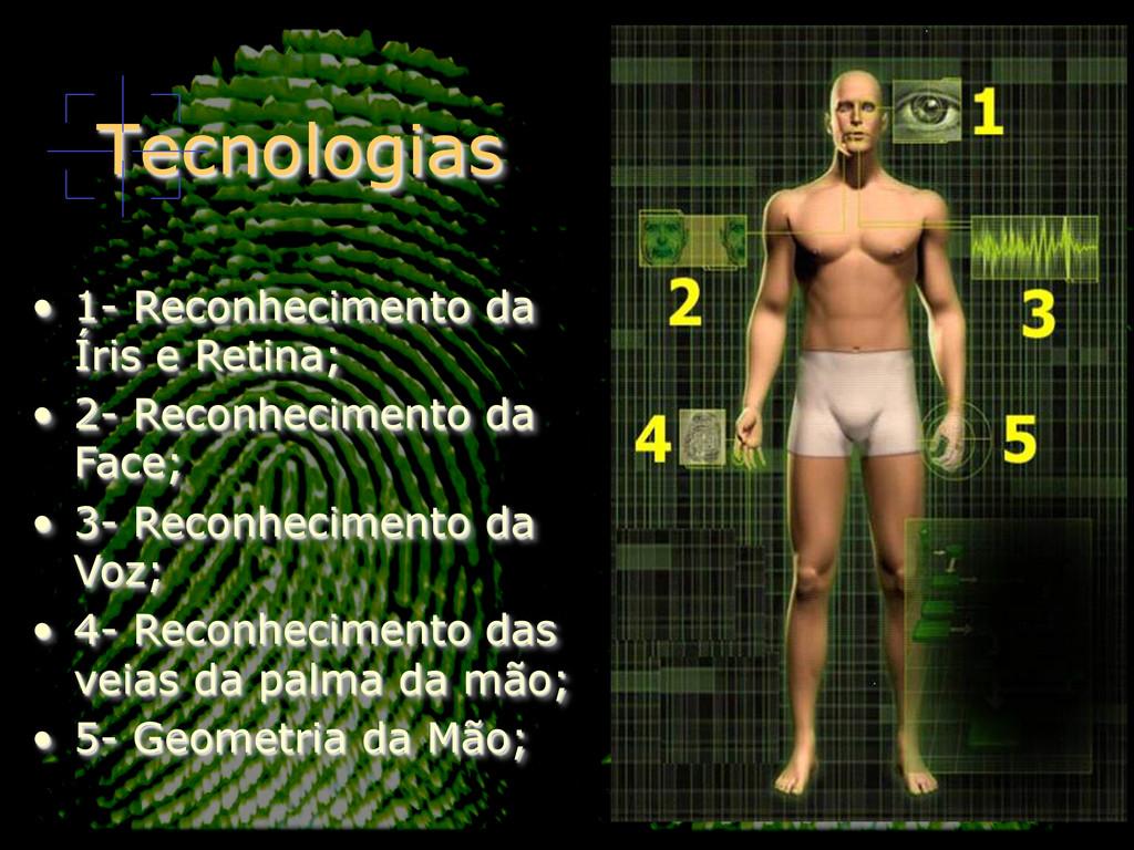 Tecnologias • 1- Reconhecimento da Íris e Reti...