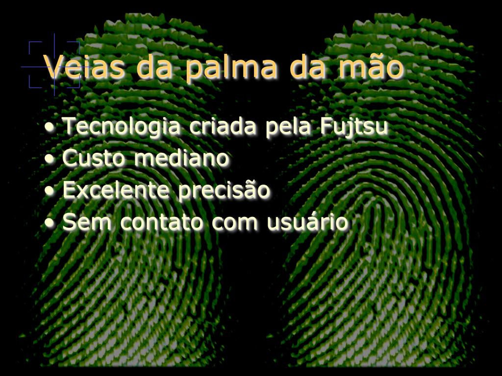 Veias da palma da mão • Tecnologia criada pela...