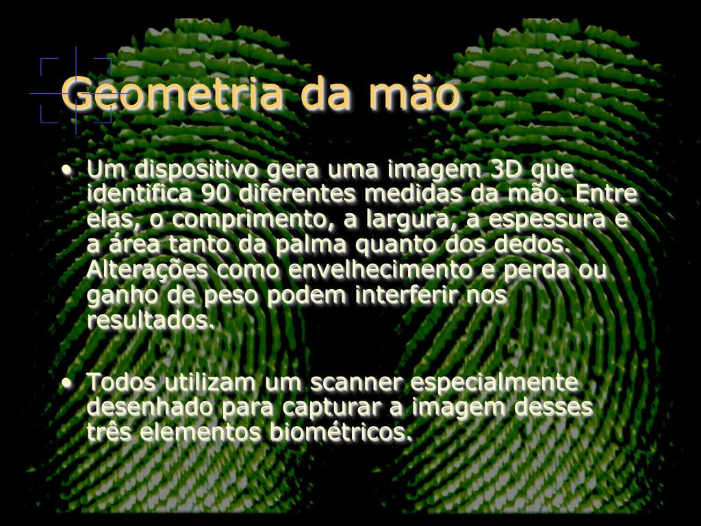 Geometria da mão • Um dispositivo gera uma ima...