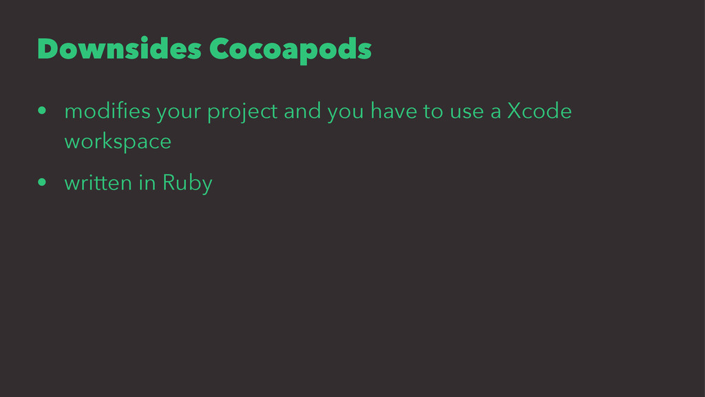 Downsides Cocoapods • modifies your project and ...