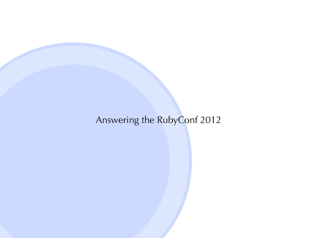 Answering the RubyConf 2012
