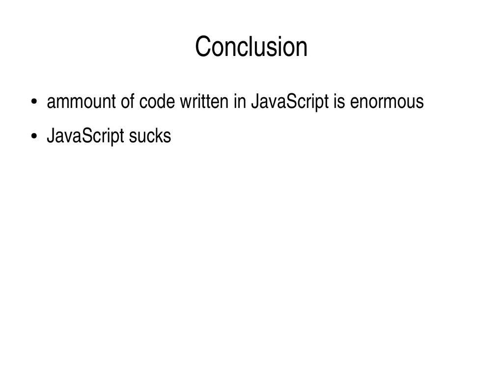 Conclusion ● ammount of code written in JavaScr...